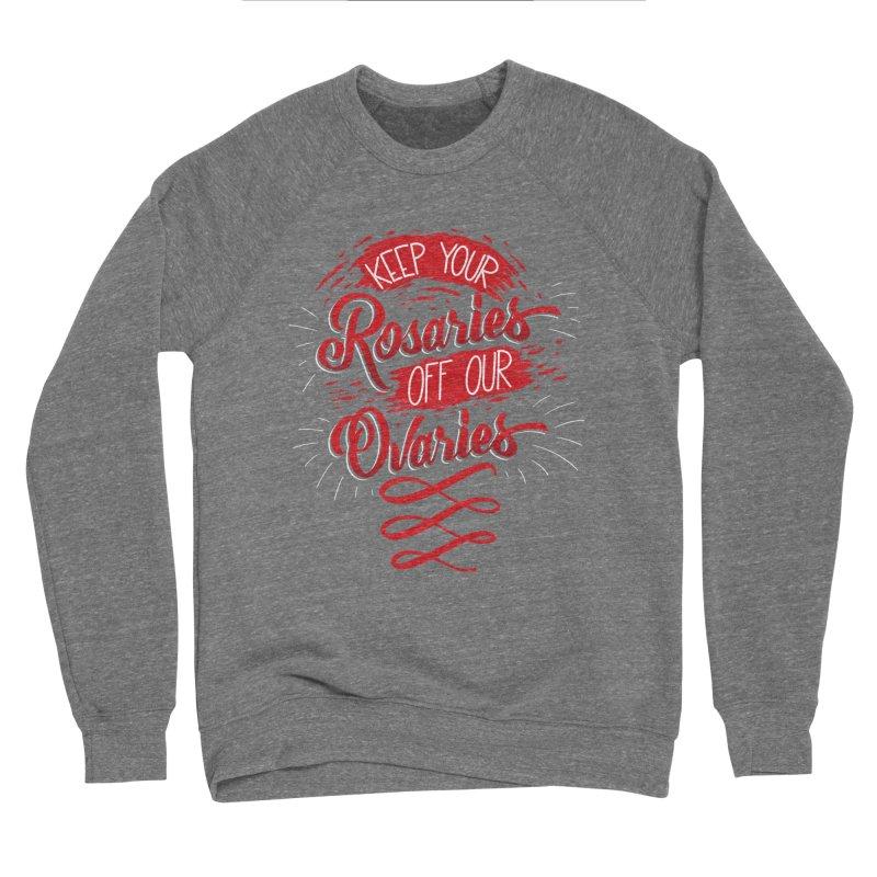 Off Our Ovaries! Women's Sponge Fleece Sweatshirt by The Gnashed Teethery