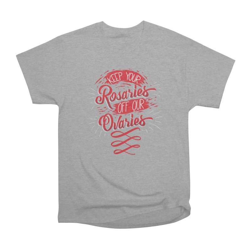 Off Our Ovaries! Men's Heavyweight T-Shirt by The Gnashed Teethery