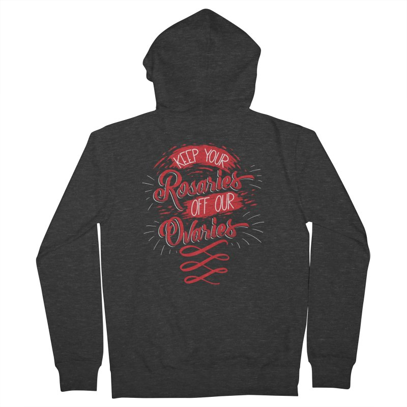 Off Our Ovaries! Women's French Terry Zip-Up Hoody by The Gnashed Teethery