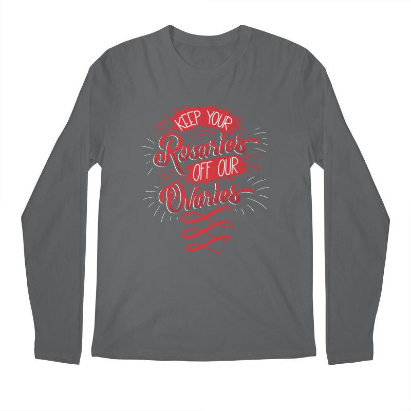 Off Our Ovaries! Men's Regular Longsleeve T-Shirt by The Gnashed Teethery
