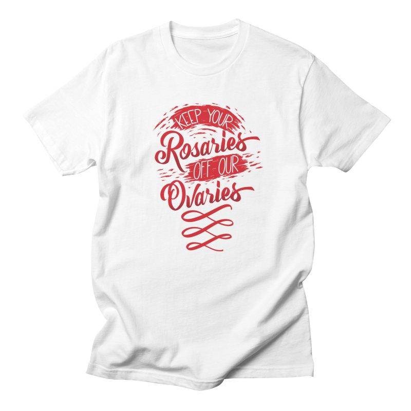 Off Our Ovaries! Women's Regular Unisex T-Shirt by The Gnashed Teethery