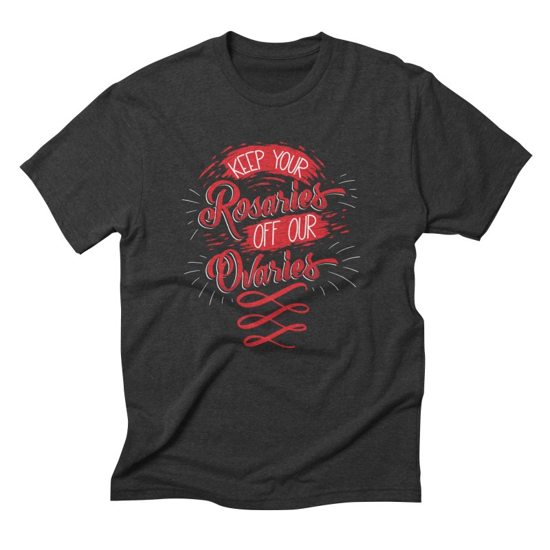 Off Our Ovaries! Men's Triblend T-Shirt by The Gnashed Teethery