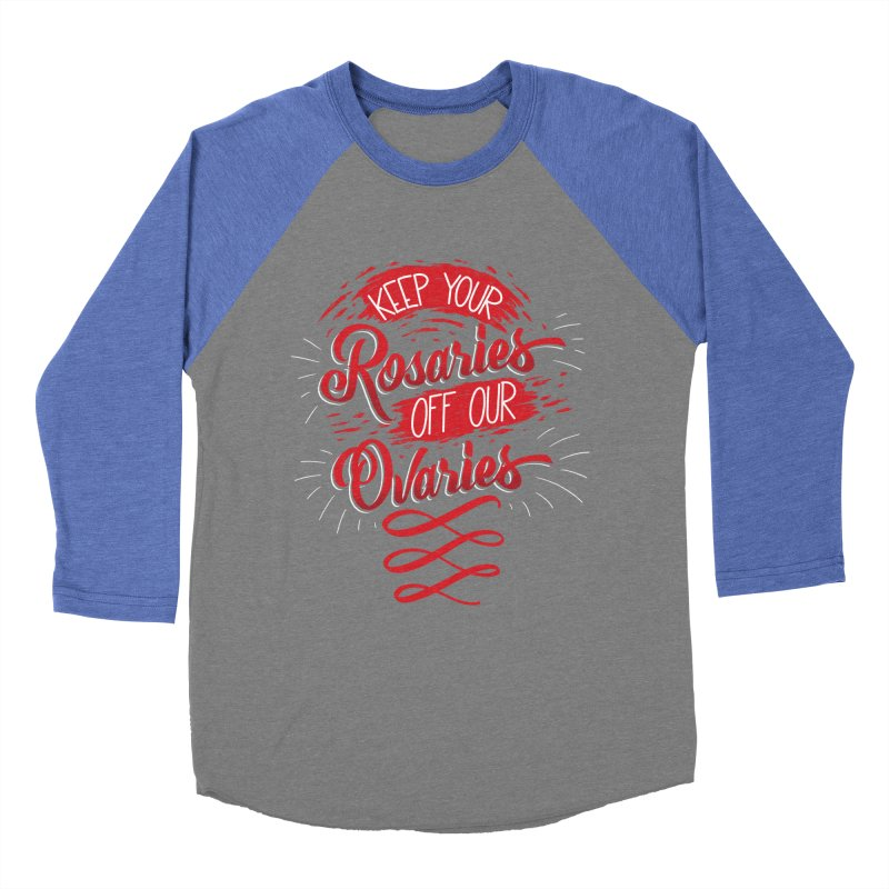 Off Our Ovaries! Men's Baseball Triblend Longsleeve T-Shirt by The Gnashed Teethery