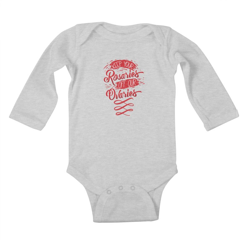Off Our Ovaries! Kids Baby Longsleeve Bodysuit by The Gnashed Teethery