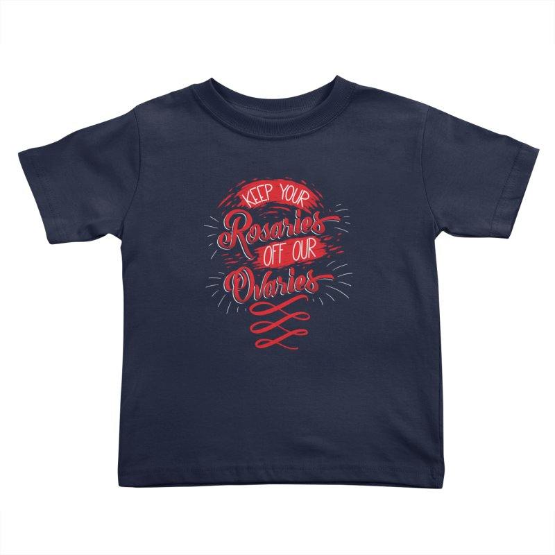 Off Our Ovaries! Kids Toddler T-Shirt by The Gnashed Teethery