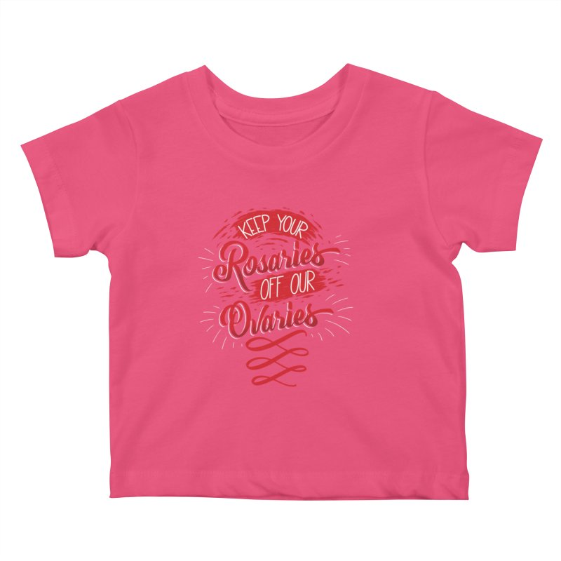 Off Our Ovaries! Kids Baby T-Shirt by The Gnashed Teethery