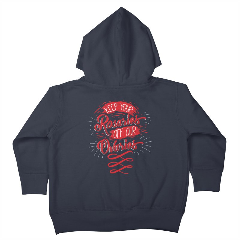 Off Our Ovaries! Kids Toddler Zip-Up Hoody by The Gnashed Teethery