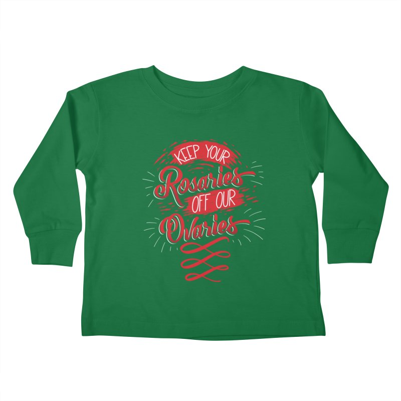 Off Our Ovaries! Kids Toddler Longsleeve T-Shirt by The Gnashed Teethery