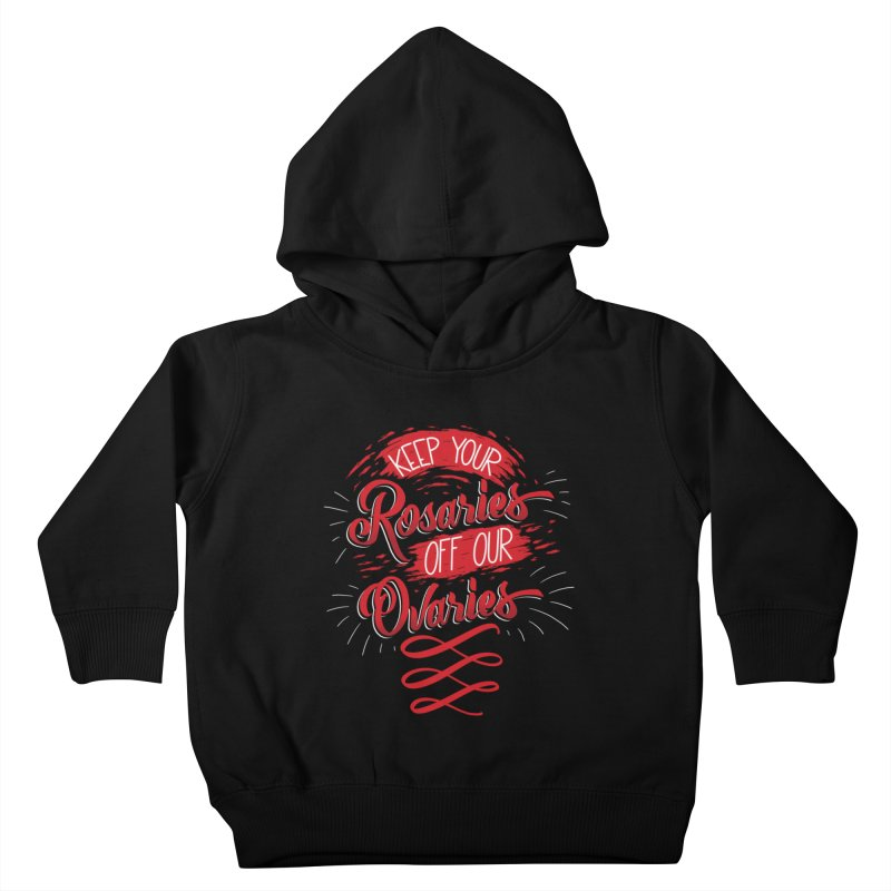 Off Our Ovaries! Kids Toddler Pullover Hoody by The Gnashed Teethery