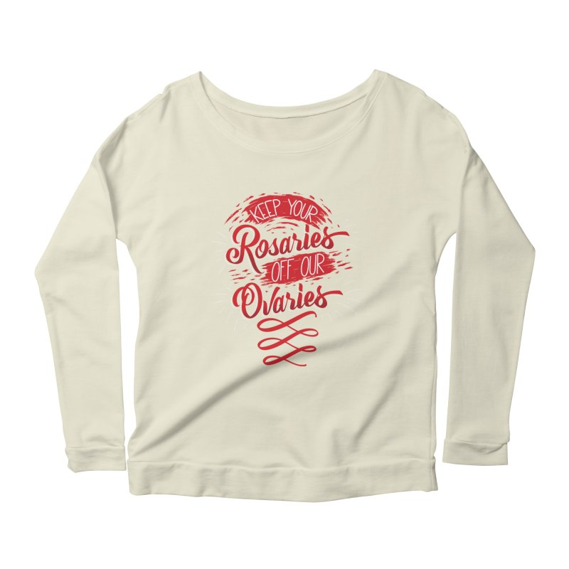 Off Our Ovaries! Women's Scoop Neck Longsleeve T-Shirt by The Gnashed Teethery