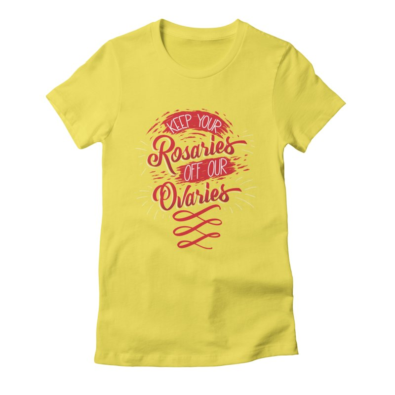 Off Our Ovaries! Women's Fitted T-Shirt by The Gnashed Teethery