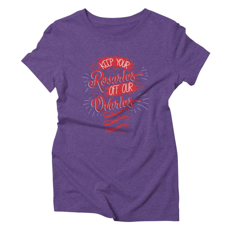 Off Our Ovaries! Women's Triblend T-Shirt by The Gnashed Teethery