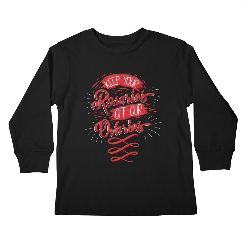 Off Our Ovaries! Kids Longsleeve T-Shirt by The Gnashed Teethery