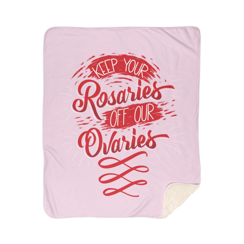 Off Our Ovaries! Home Sherpa Blanket Blanket by The Gnashed Teethery