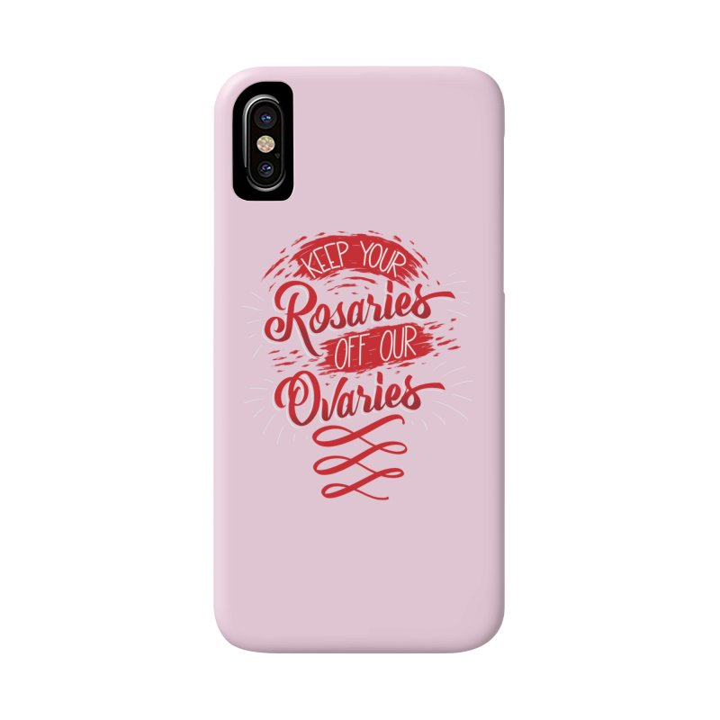 Off Our Ovaries! Accessories Phone Case by The Gnashed Teethery