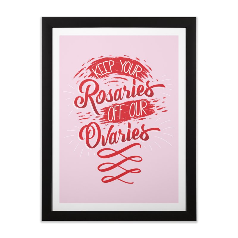 Off Our Ovaries! Home Framed Fine Art Print by The Gnashed Teethery