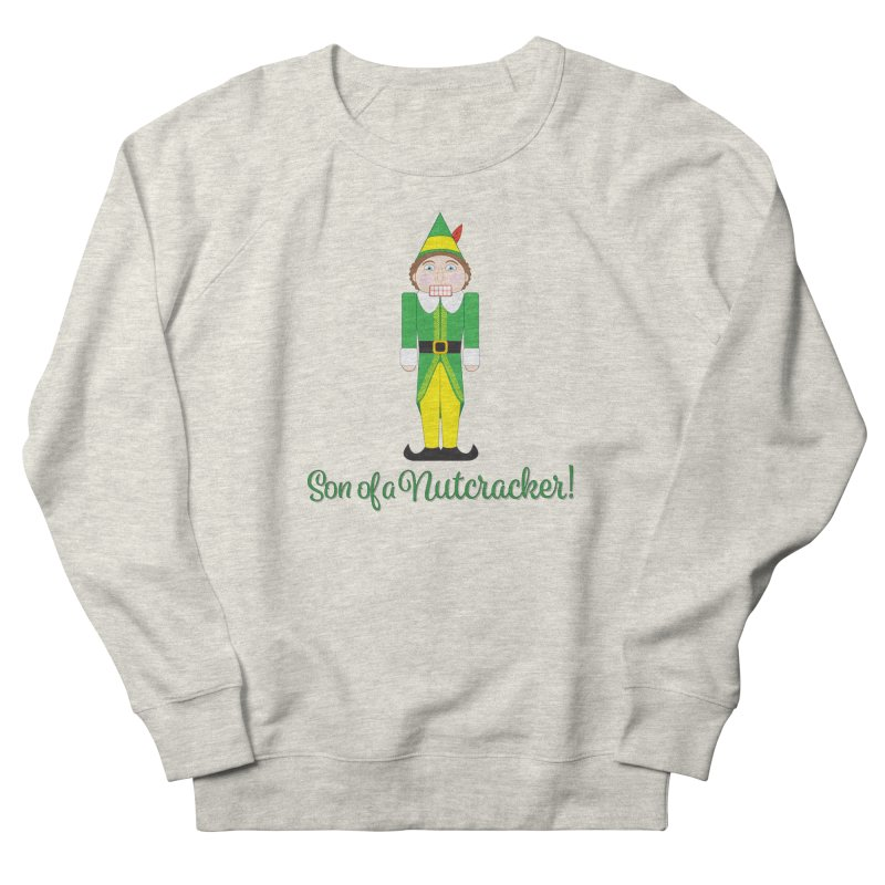 son of a nutcracker! Women's French Terry Sweatshirt by the twisted world of godriguezart