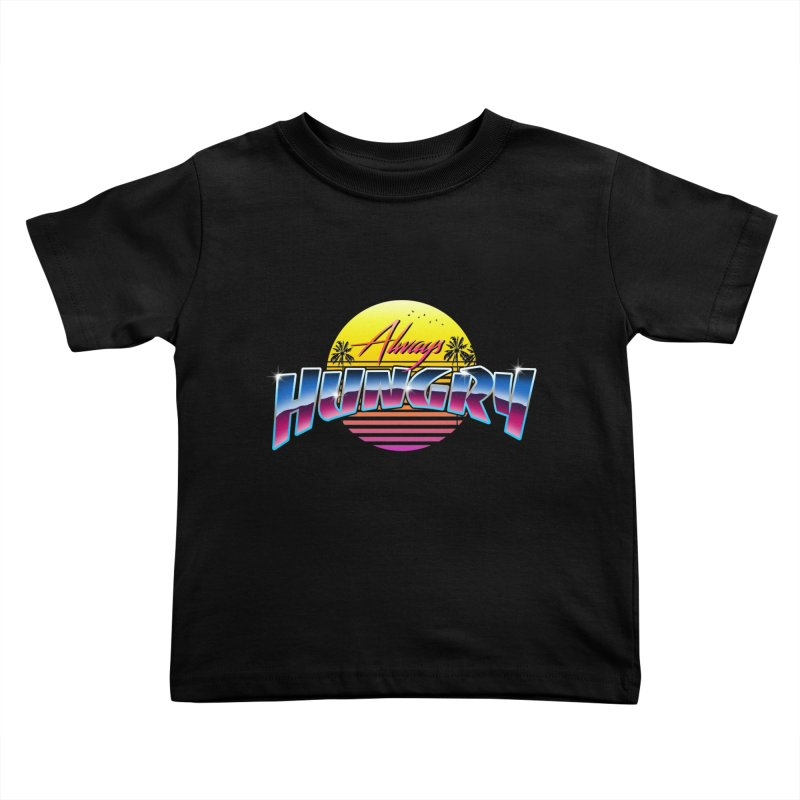 Always Hungry Kids Toddler T-Shirt by godzillarge's Artist Shop