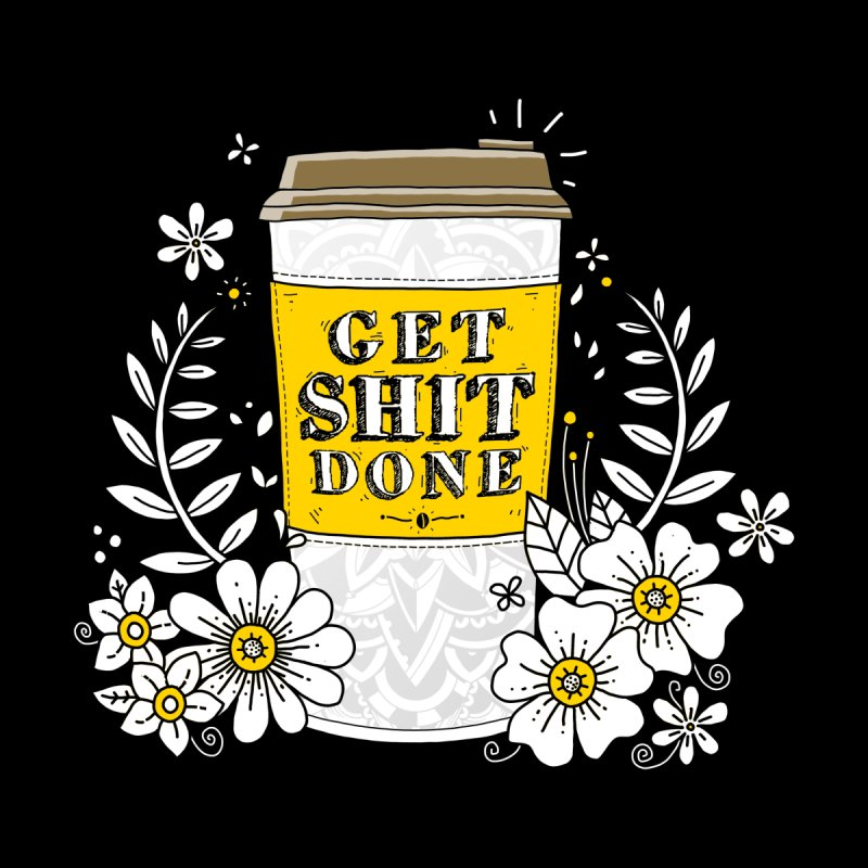 Drink Coffee, Get Shit Done None  by godzillarge's Artist Shop
