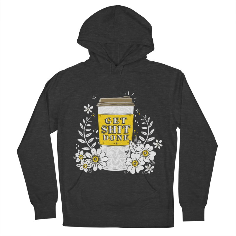 Drink Coffee, Get Shit Done Women's Pullover Hoody by godzillarge's Artist Shop