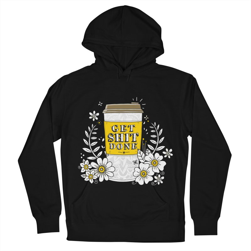 Drink Coffee, Get Shit Done Men's Pullover Hoody by godzillarge's Artist Shop