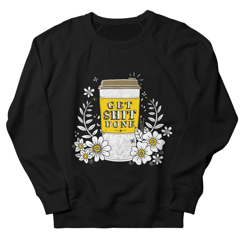 Drink Coffee, Get Shit Done Women's Sweatshirt by godzillarge's Artist Shop