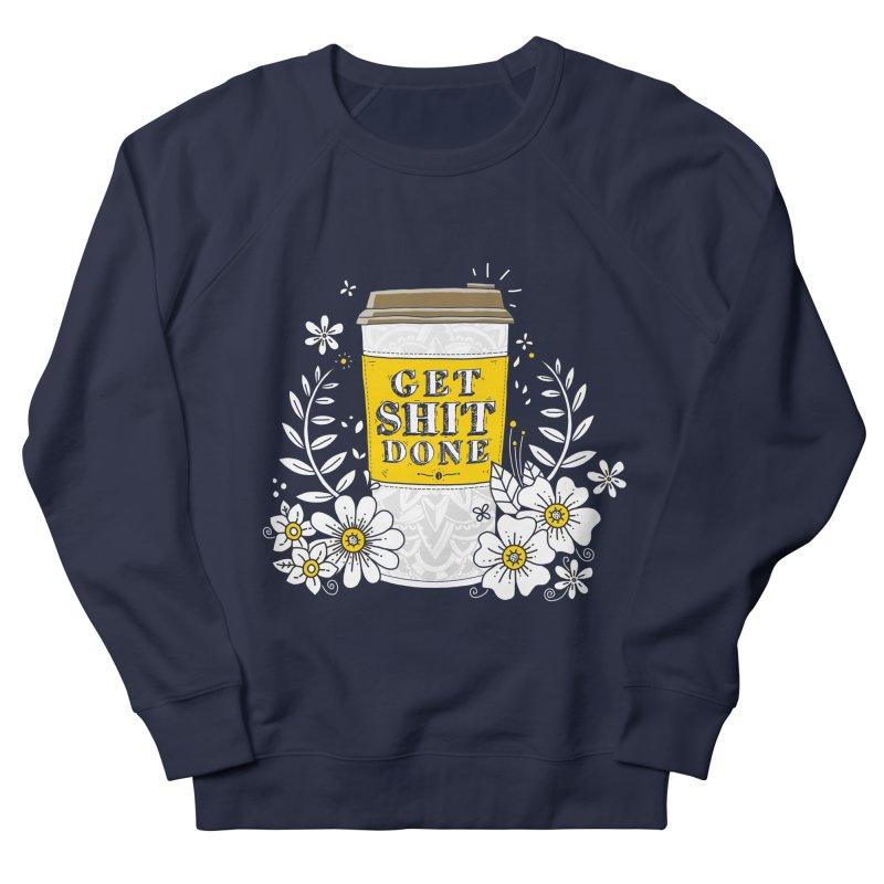 Drink Coffee, Get Shit Done Women's Sweatshirt by godzillarge's Artist Shop
