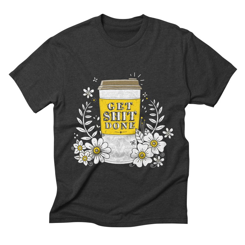 Drink Coffee, Get Shit Done Men's Triblend T-Shirt by godzillarge's Artist Shop