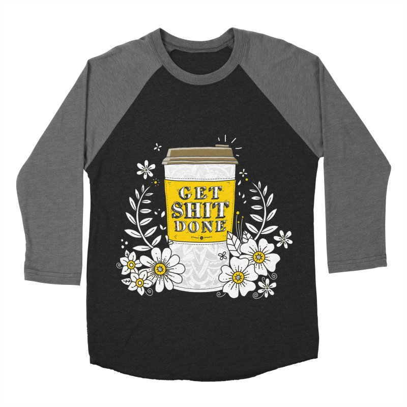 Drink Coffee, Get Shit Done Women's Baseball Triblend T-Shirt by godzillarge's Artist Shop