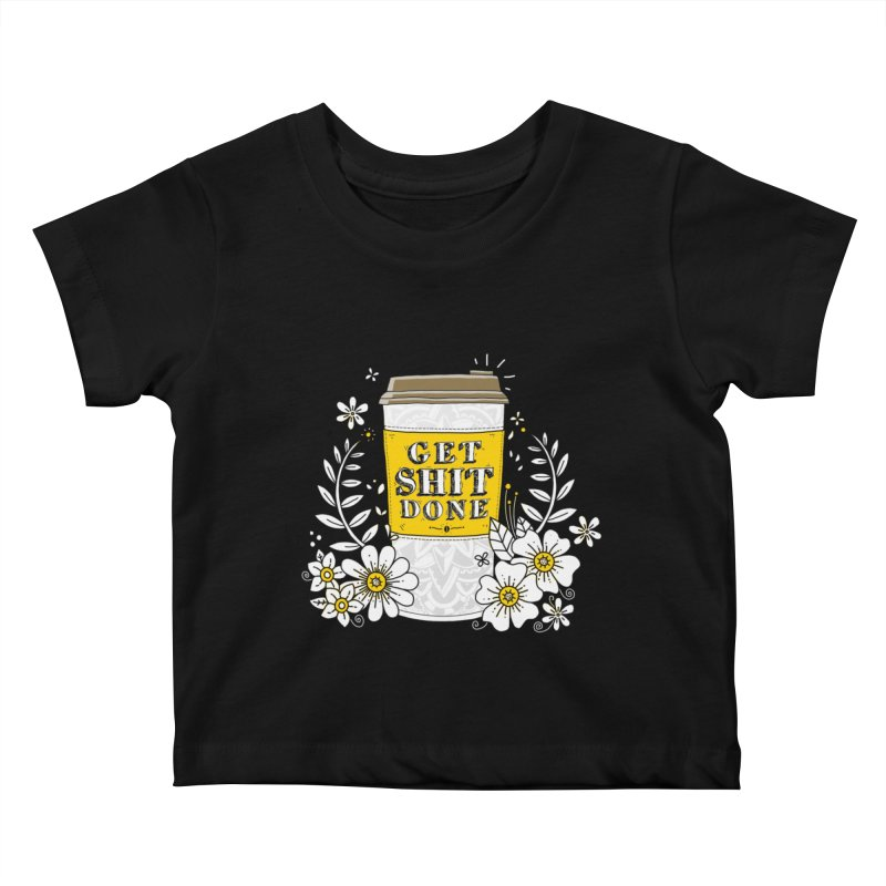 Drink Coffee, Get Shit Done Kids Baby T-Shirt by godzillarge's Artist Shop