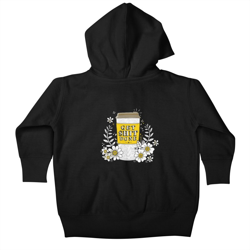 Drink Coffee, Get Shit Done Kids Baby Zip-Up Hoody by godzillarge's Artist Shop