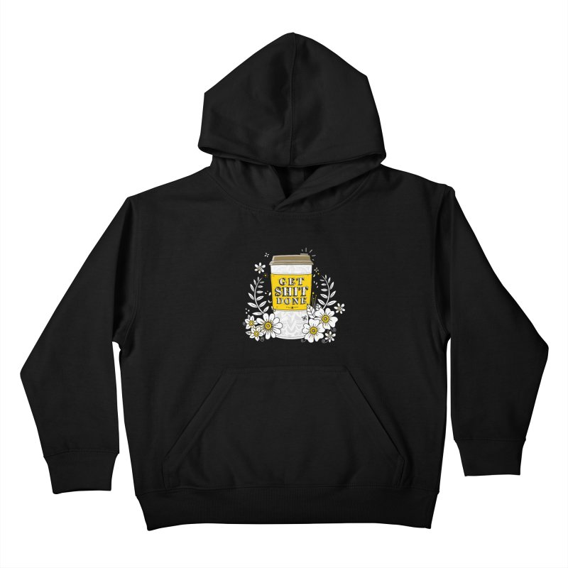 Drink Coffee, Get Shit Done Kids Pullover Hoody by godzillarge's Artist Shop
