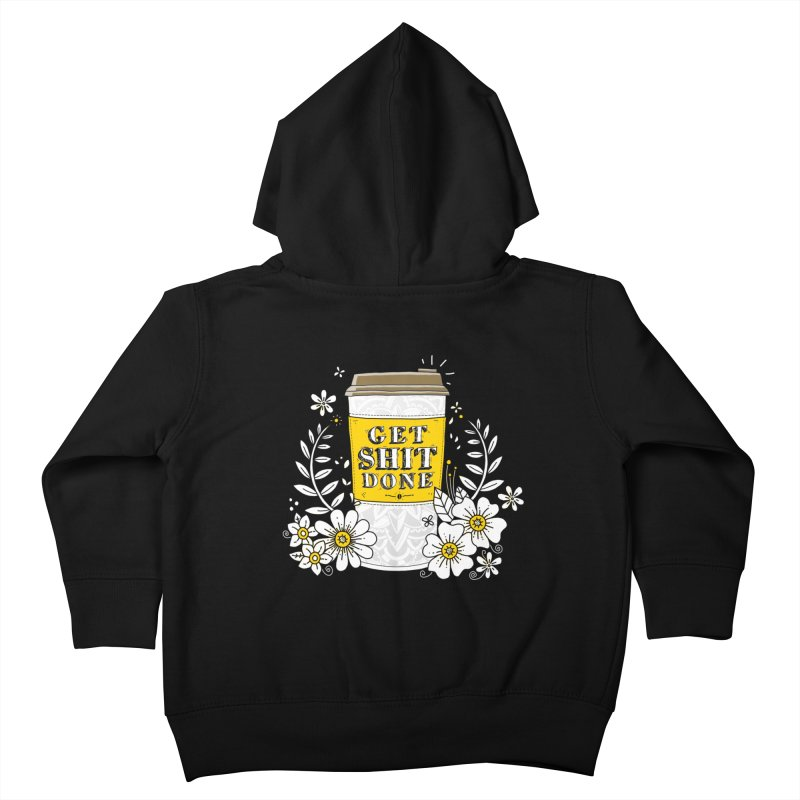 Drink Coffee, Get Shit Done Kids Toddler Zip-Up Hoody by godzillarge's Artist Shop
