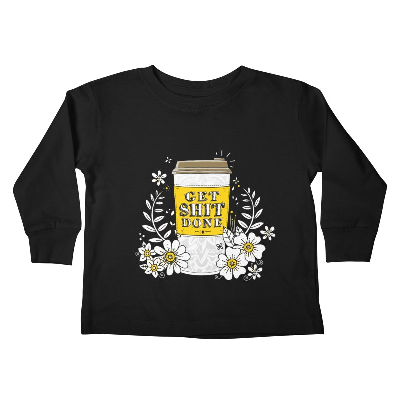 Drink Coffee, Get Shit Done Kids Toddler Longsleeve T-Shirt by godzillarge's Artist Shop