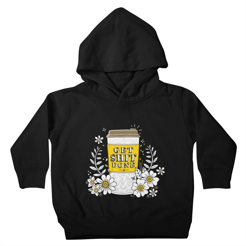 Drink Coffee, Get Shit Done Kids Toddler Pullover Hoody by godzillarge's Artist Shop