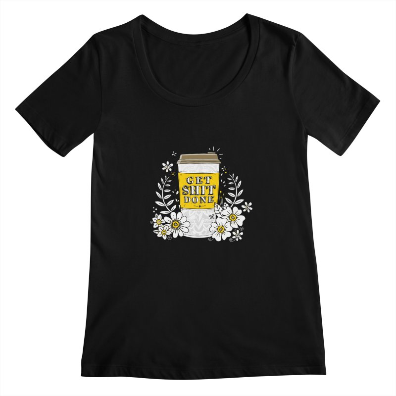 Drink Coffee, Get Shit Done Women's Scoopneck by godzillarge's Artist Shop