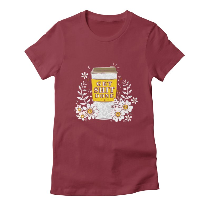 Drink Coffee, Get Shit Done Women's Fitted T-Shirt by godzillarge's Artist Shop
