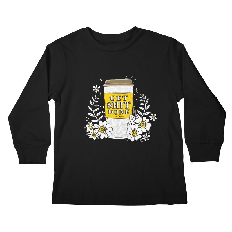 Drink Coffee, Get Shit Done Kids Longsleeve T-Shirt by godzillarge's Artist Shop