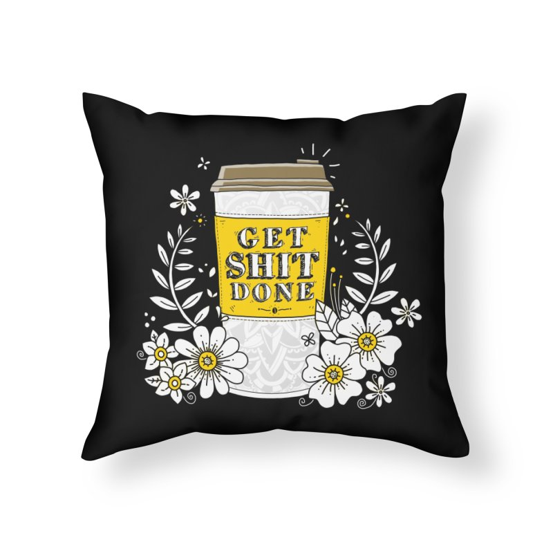 Drink Coffee, Get Shit Done Home Throw Pillow by godzillarge's Artist Shop