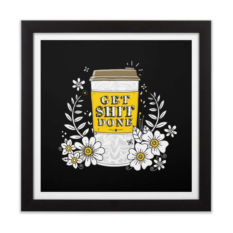 Drink Coffee, Get Shit Done Home Framed Fine Art Print by godzillarge's Artist Shop