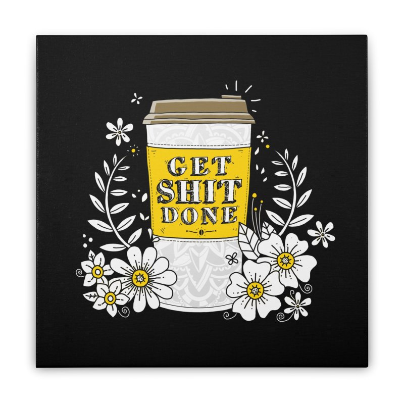 Drink Coffee, Get Shit Done Home Stretched Canvas by godzillarge's Artist Shop