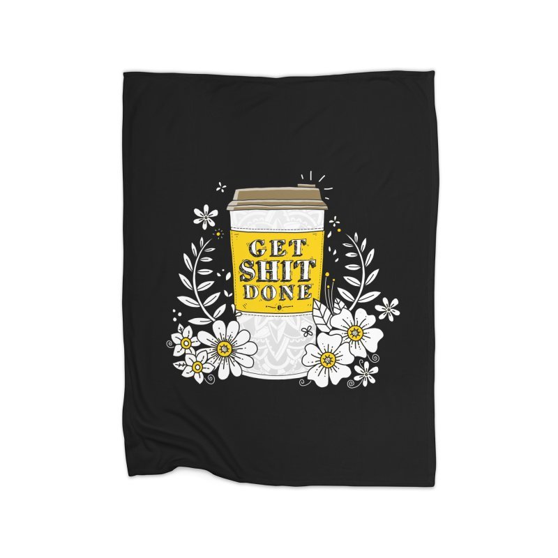 Drink Coffee, Get Shit Done Home Blanket by godzillarge's Artist Shop