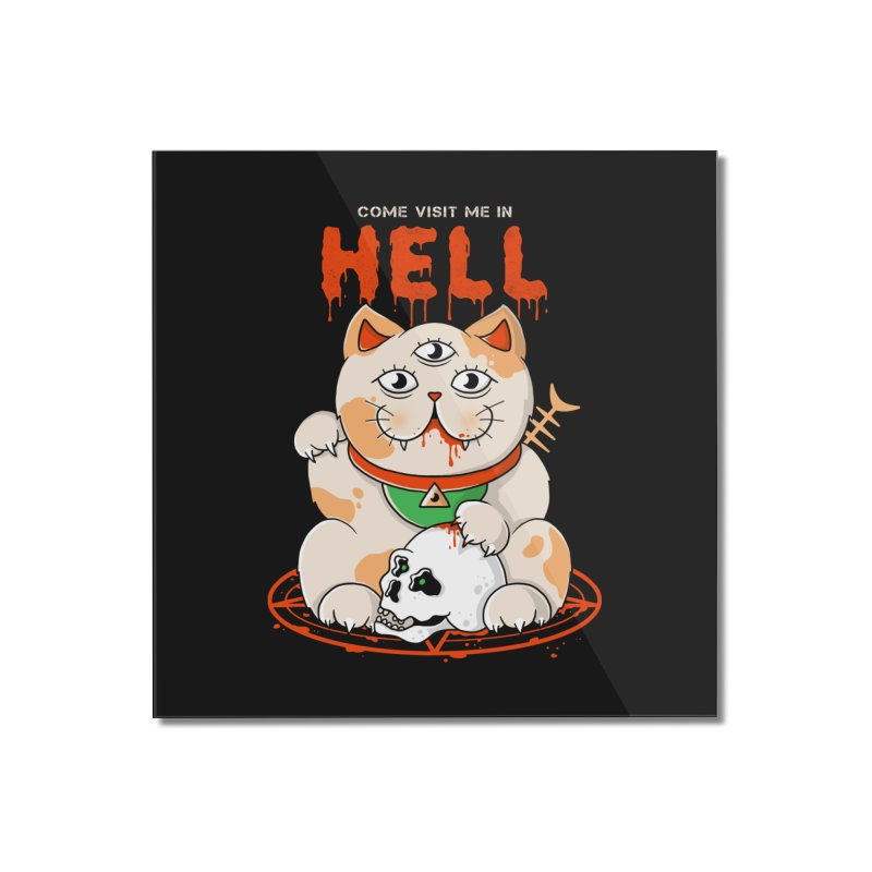 Come Visit Me In Hell Home Mounted Acrylic Print by godzillarge's Artist Shop