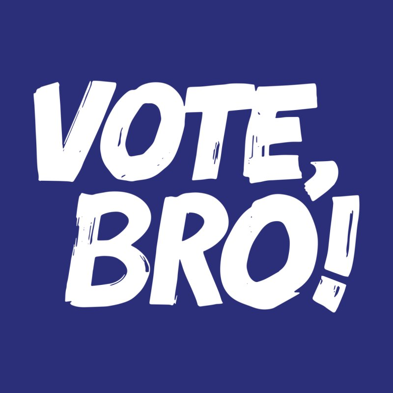 VOTE, BRO (White Lettering) Men's T-Shirt by Go High Signs