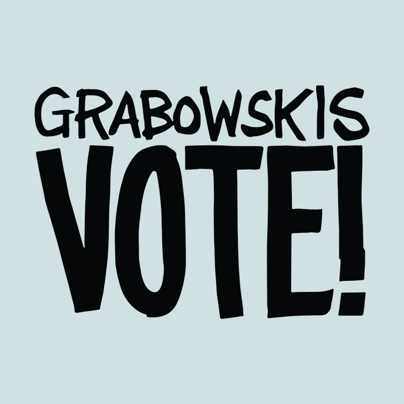 Grabowskis VOTE! Men's T-Shirt by Go High Signs