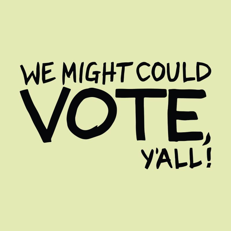 We Might Could Vote, Y'all! Men's T-Shirt by Go High Signs