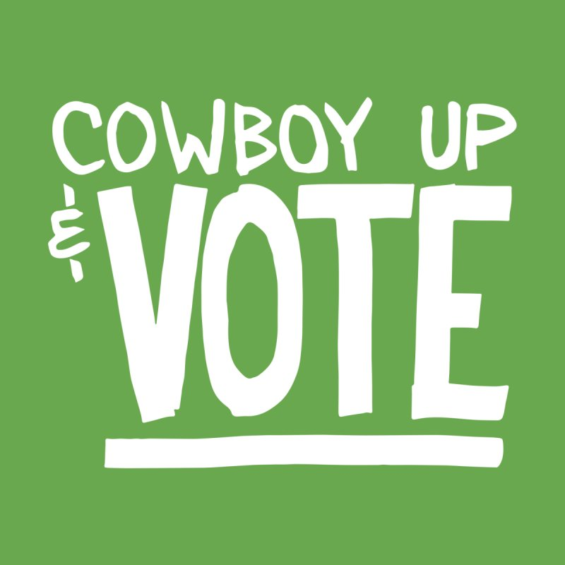 Cowboy Up & VOTE (white lettering) Men's T-Shirt by Go High Signs