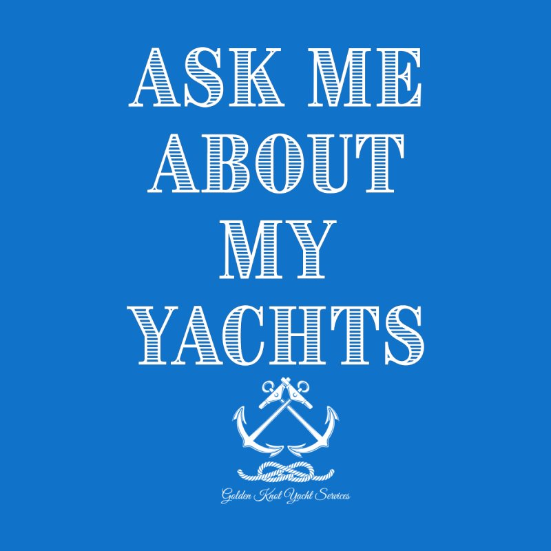 Ask Me About My Yachts Men's T-Shirt by Golden Knot Yacht Services Swag