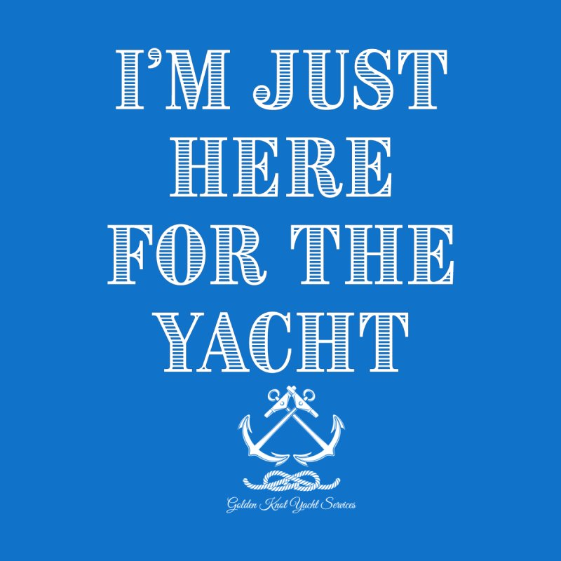I'm Just Here for the Yacht Women's T-Shirt by Golden Knot Yacht Services Swag