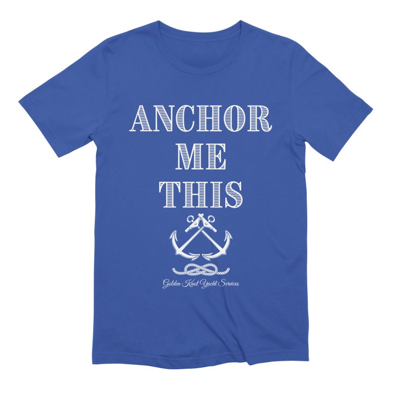 Anchor Me This Men's T-Shirt by Golden Knot Yacht Services Swag